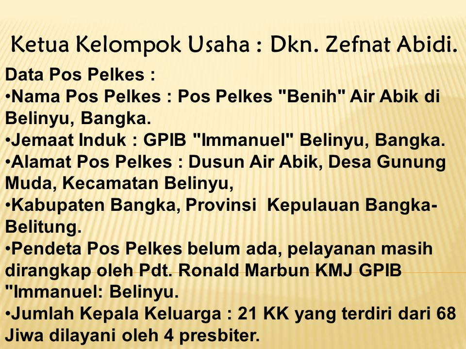 Ketua Kelompok Usaha : Dkn. Zefnat Abidi. Data Pos Pelkes : •Nama Pos Pelkes : Pos Pelkes