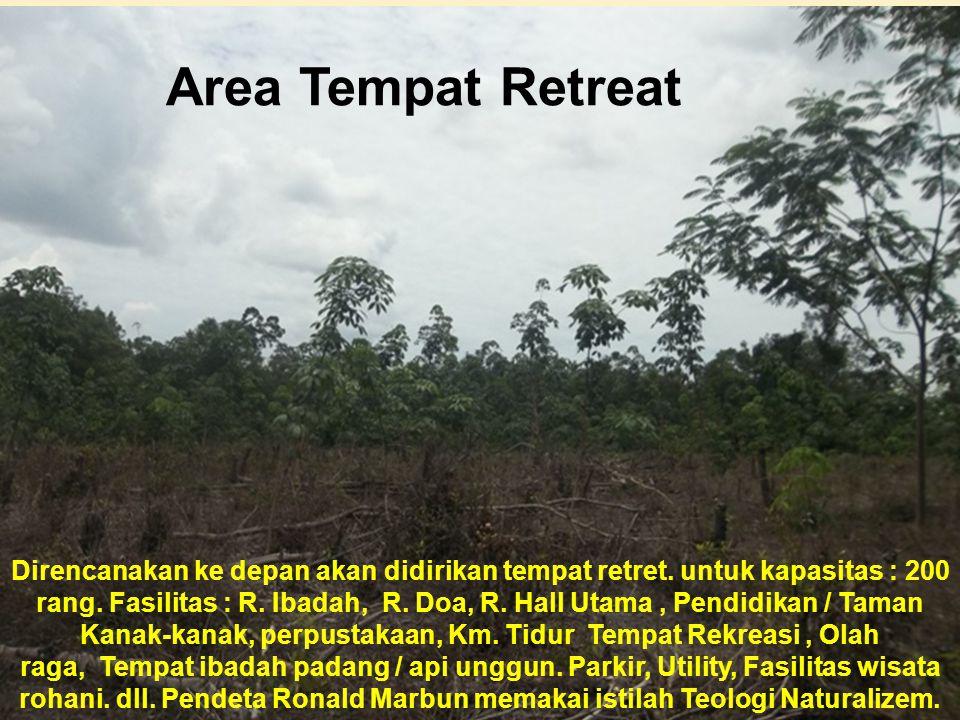Area Tempat Retreat Direncanakan ke depan akan didirikan tempat retret. untuk kapasitas : 200 rang. Fasilitas : R. Ibadah, R. Doa, R. Hall Utama, Pend