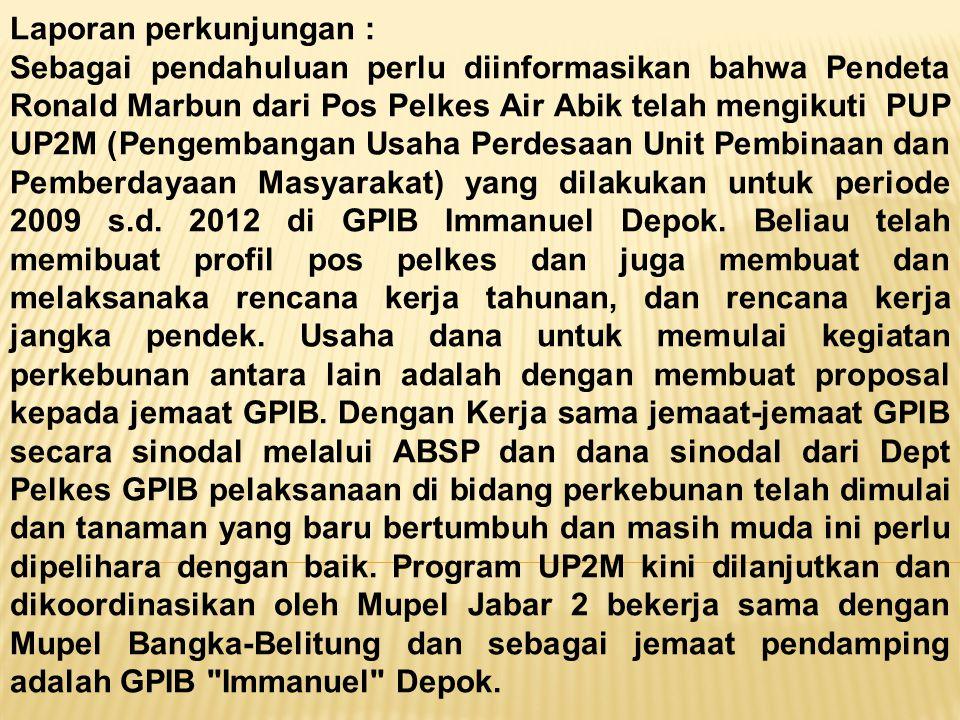 Laporan perkunjungan : Sebagai pendahuluan perlu diinformasikan bahwa Pendeta Ronald Marbun dari Pos Pelkes Air Abik telah mengikuti PUP UP2M (Pengemb