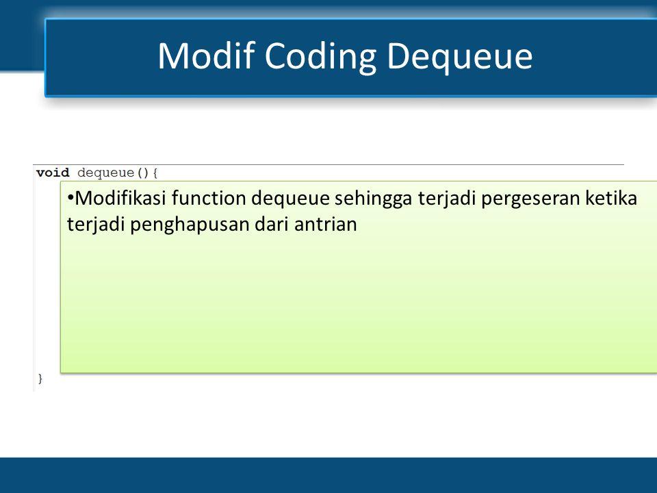 Modif Coding Dequeue • Modifikasi function dequeue sehingga terjadi pergeseran ketika terjadi penghapusan dari antrian