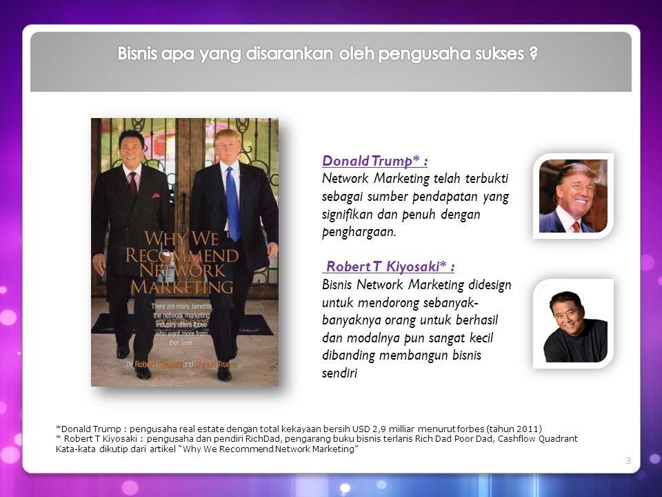 Donald Trump* : Network Marketing telah terbukti sebagai sumber pendapatan yang signifikan dan penuh dengan penghargaan. Robert T Kiyosaki* : Bisnis N