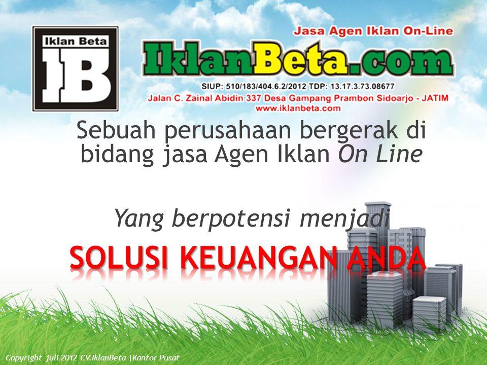 Sebuah perusahaan bergerak di bidang jasa Agen Iklan On Line Yang berpotensi menjadi Copyright juli 2012 CV.IklanBeta  Kantor Pusat