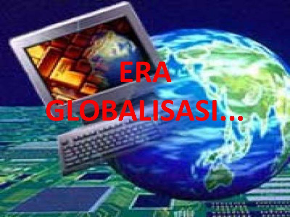 ERA GLOBALISASI...