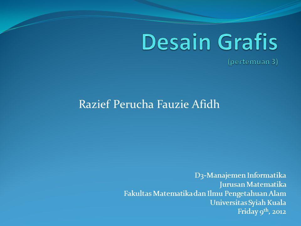 D3-Manajemen Informatika Jurusan Matematika Fakultas Matematika dan Ilmu Pengetahuan Alam Universitas Syiah Kuala Friday 9 th, 2012 Razief Perucha Fauzie Afidh
