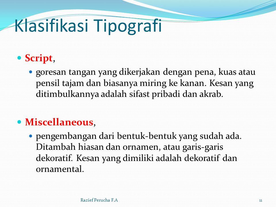 Klasifikasi Tipografi  Script,  goresan tangan yang dikerjakan dengan pena, kuas atau pensil tajam dan biasanya miring ke kanan.