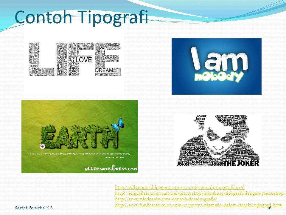 Contoh Tipografi Razief Perucha F.A16 http://edlynputri.blogspot.com/2011/08/sejarah-tipografi.html http://id.grafisia.com/tutorial/photoshop/membuat-tipografi-dengan-photoshop/ http://www.niedesain.com/contoh-desain-grafis/ http://www.junkercat.co.cc/2010/12/potret-manusia-dalam-desain-tipografi.html