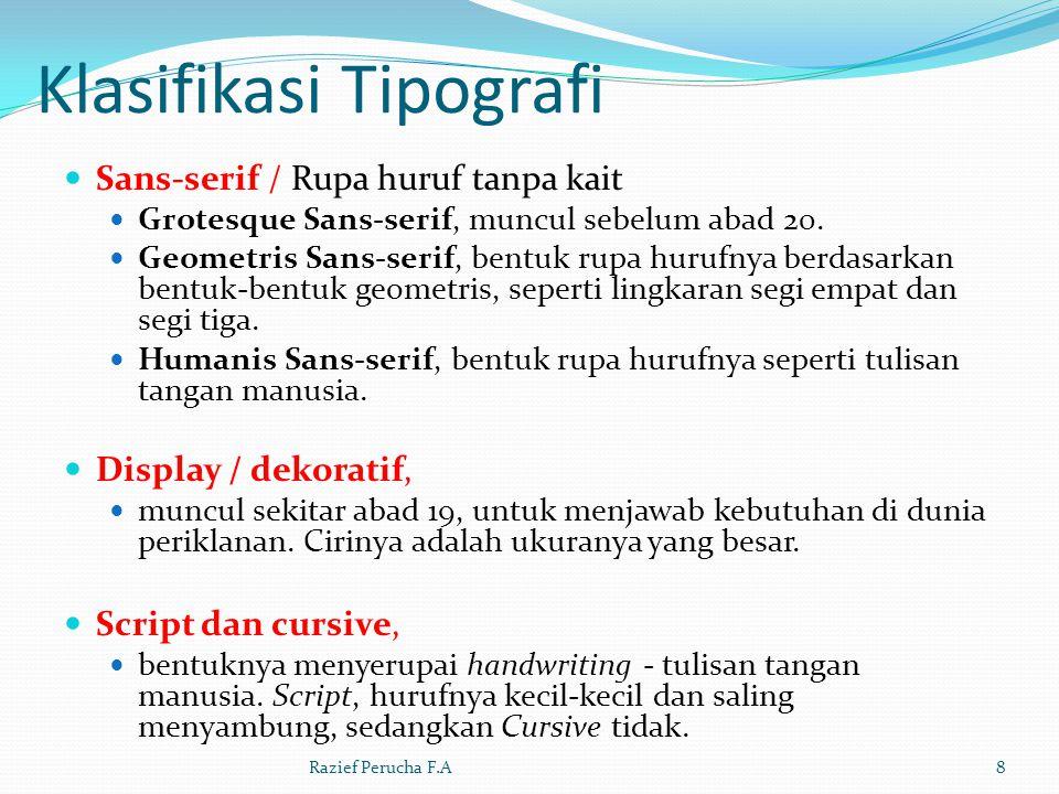 Klasifikasi Tipografi Berdasarkan bentuk rupa hurufnya:  Roman,  Awal : kumpulan huruf kapital seperti yang biasa ditemui di pilar dan prasasti Romawi  Sekarang: seluruh huruf yang mempunyai ciri tegak dan didominasi garis lurus kaku.