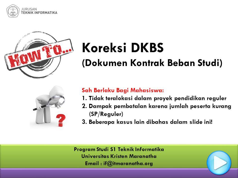 Koreksi DKBS (Dokumen Kontrak Beban Studi) Sah Berlaku Bagi Mahasiswa: 1. Tidak teralokasi dalam proyek pendidikan reguler 2. Dampak pembatalan karena