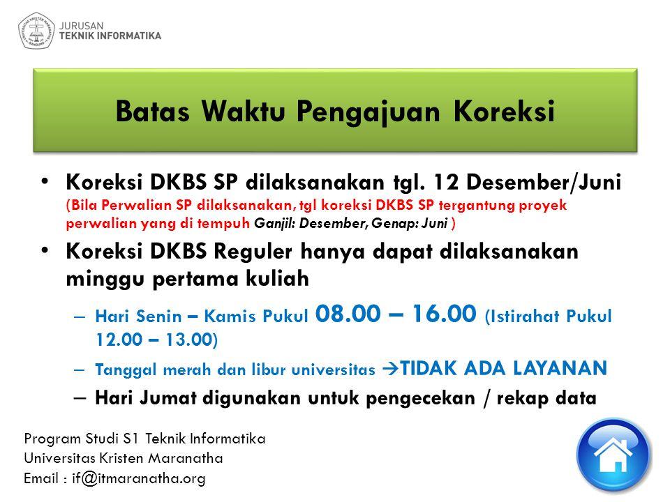 Batas Waktu Pengajuan Koreksi • Koreksi DKBS SP dilaksanakan tgl. 12 Desember/Juni (Bila Perwalian SP dilaksanakan, tgl koreksi DKBS SP tergantung pro