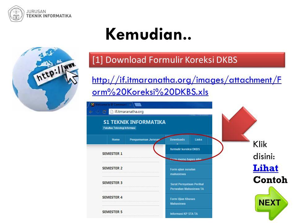 http://if.itmaranatha.org/images/attachment/F orm%20Koreksi%20DKBS.xls [1] Download Formulir Koreksi DKBS Klik disini: Lihat Contoh Kemudian..