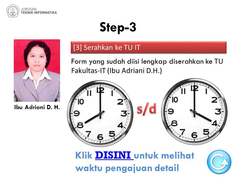 Step-3 [3] Serahkan ke TU IT Form yang sudah diisi lengkap diserahkan ke TU Fakultas-IT (Ibu Adriani D.H.) Ibu Adriani D. H. Klik DISINI untuk melihat