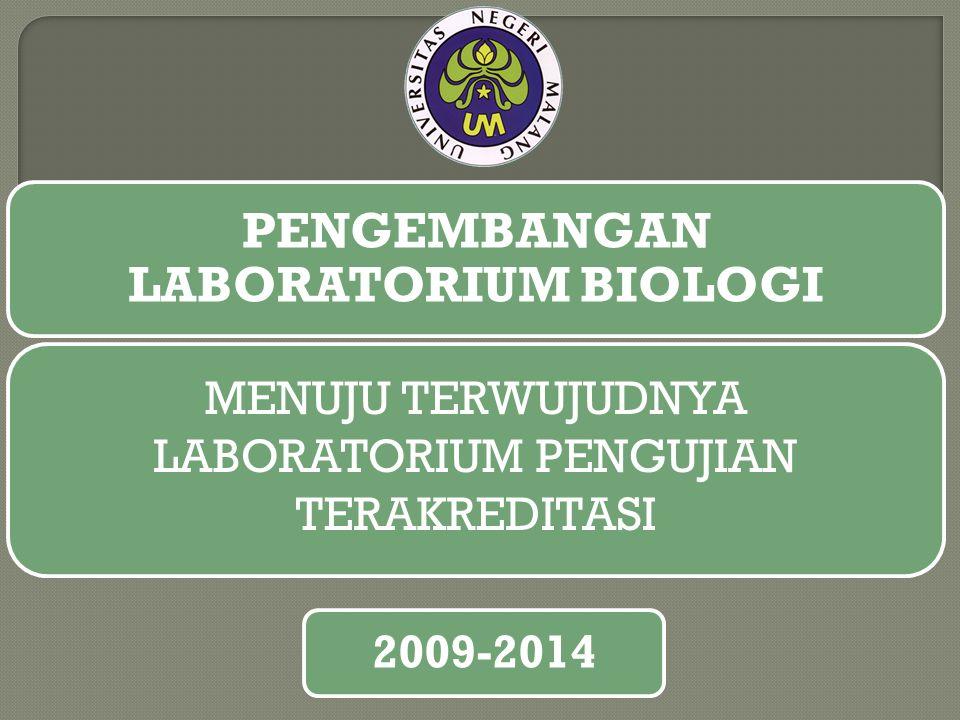 PENGEMBANGAN LABORATORIUM BIOLOGI 2009-2014 MENUJU TERWUJUDNYA LABORATORIUM PENGUJIAN TERAKREDITASI