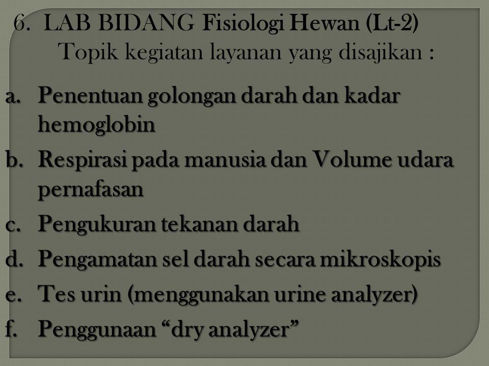 6. LAB BIDANG Fisiologi Hewan (Lt-2) Topik kegiatan layanan yang disajikan : a.Penentuan golongan darah dan kadar hemoglobin b.Respirasi pada manusia