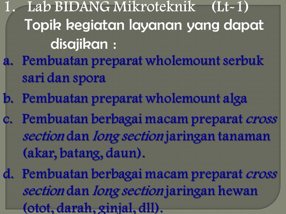 1. Lab BIDANG Mikroteknik (Lt-1) a.Pembuatan preparat wholemount serbuk sari dan spora b.Pembuatan preparat wholemount alga c.Pembuatan berbagai macam