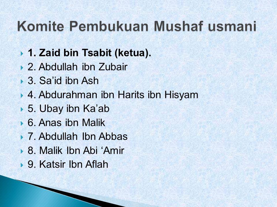  1. Zaid bin Tsabit (ketua).  2. Abdullah ibn Zubair  3. Sa'id ibn Ash  4. Abdurahman ibn Harits ibn Hisyam  5. Ubay ibn Ka'ab  6. Anas ibn Mali