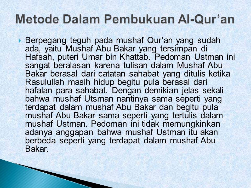  Berpegang teguh pada mushaf Qur'an yang sudah ada, yaitu Mushaf Abu Bakar yang tersimpan di Hafsah, puteri Umar bin Khattab. Pedoman Ustman ini sang