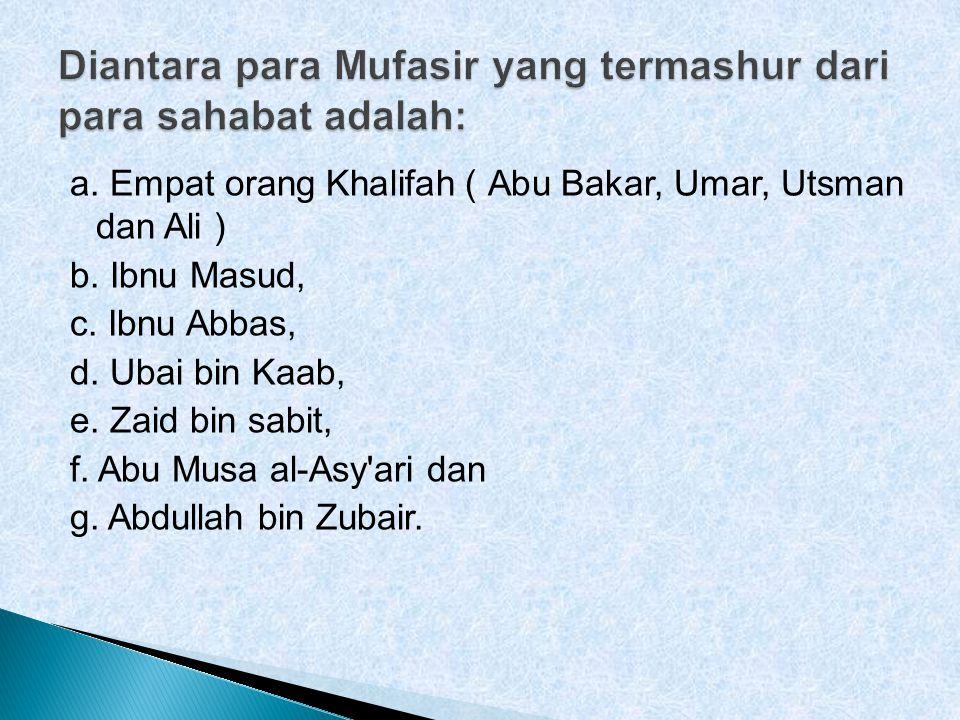 a. Empat orang Khalifah ( Abu Bakar, Umar, Utsman dan Ali ) b. Ibnu Masud, c. Ibnu Abbas, d. Ubai bin Kaab, e. Zaid bin sabit, f. Abu Musa al-Asy'ari