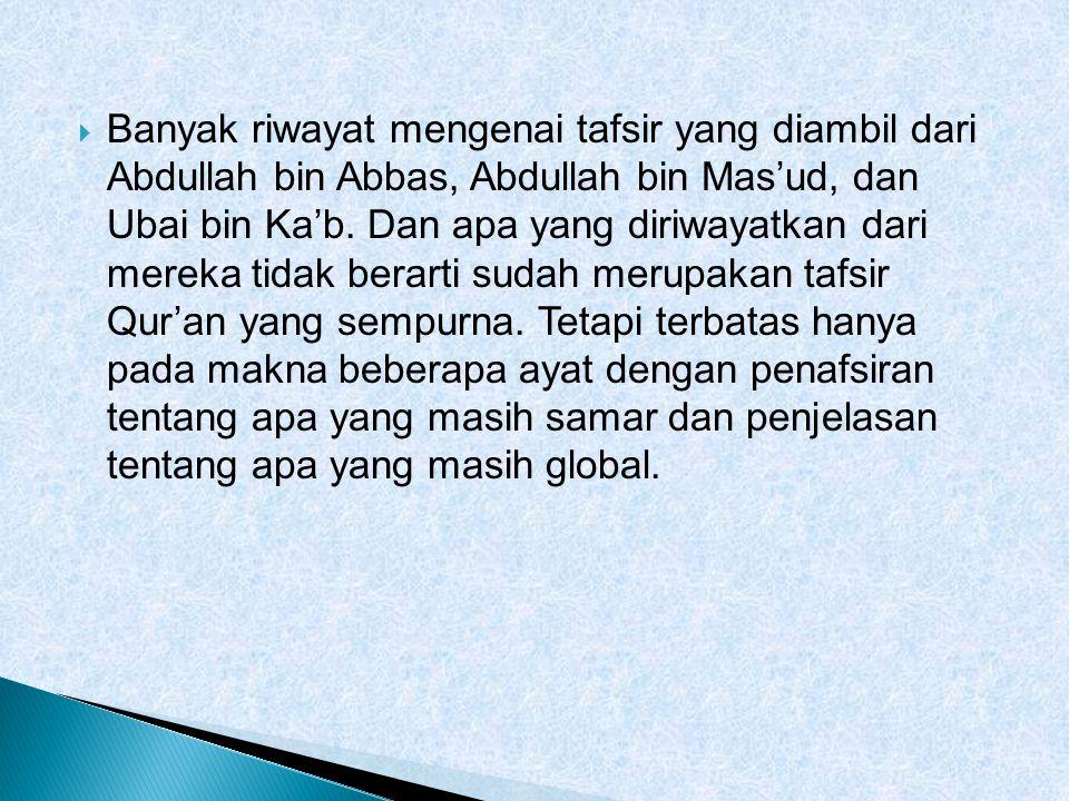  Banyak riwayat mengenai tafsir yang diambil dari Abdullah bin Abbas, Abdullah bin Mas'ud, dan Ubai bin Ka'b.