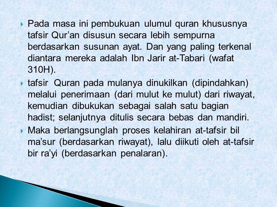  Pada masa ini pembukuan ulumul quran khususnya tafsir Qur'an disusun secara lebih sempurna berdasarkan susunan ayat. Dan yang paling terkenal dianta