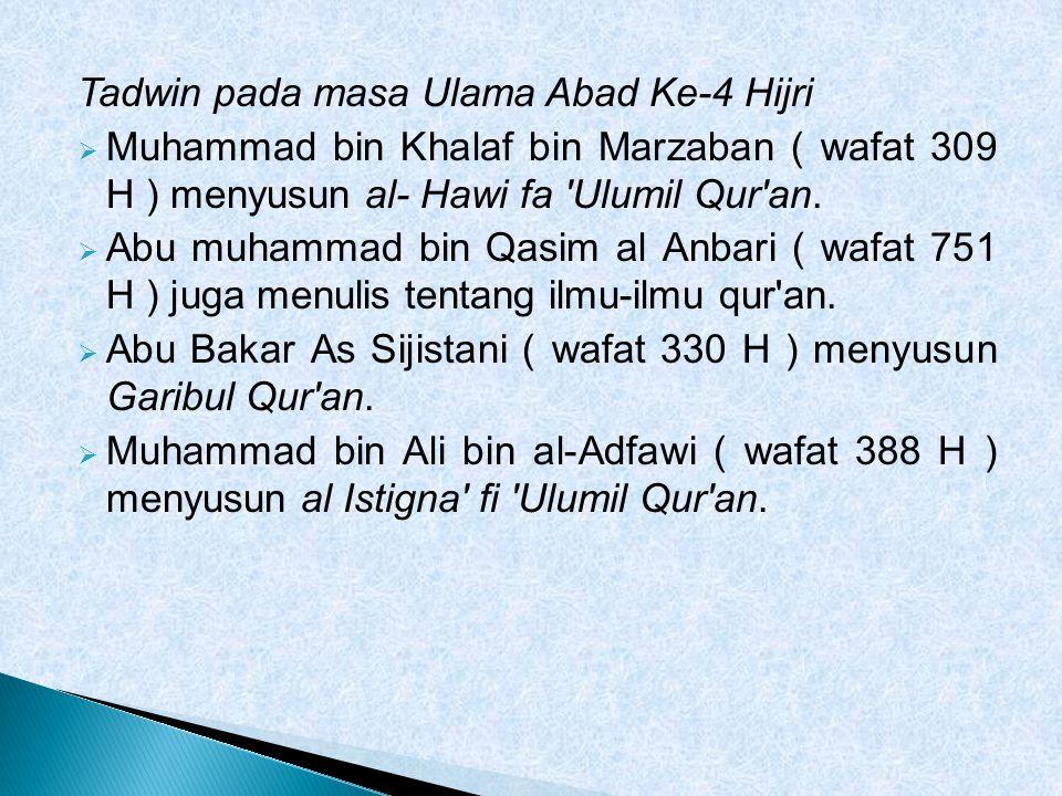 Tadwin pada masa Ulama Abad Ke-4 Hijri  Muhammad bin Khalaf bin Marzaban ( wafat 309 H ) menyusun al- Hawi fa 'Ulumil Qur'an.  Abu muhammad bin Qasi