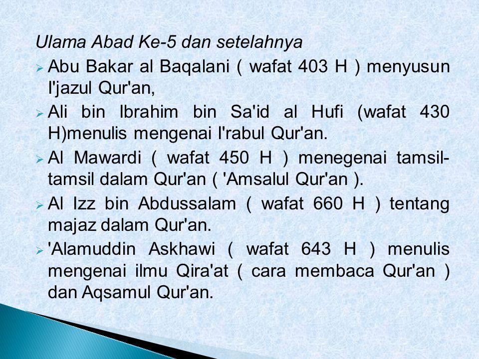 Ulama Abad Ke-5 dan setelahnya  Abu Bakar al Baqalani ( wafat 403 H ) menyusun I'jazul Qur'an,  Ali bin Ibrahim bin Sa'id al Hufi (wafat 430 H)menul
