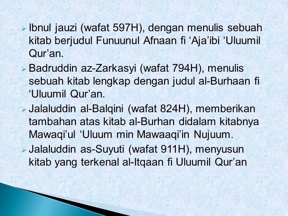  Ibnul jauzi (wafat 597H), dengan menulis sebuah kitab berjudul Funuunul Afnaan fi 'Aja'ibi 'Uluumil Qur'an.