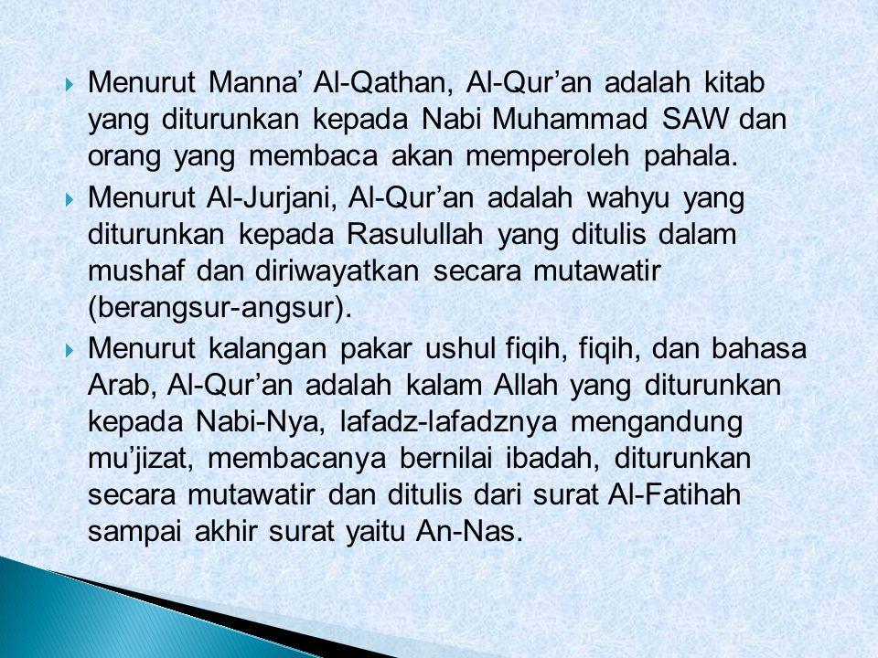  Menurut Manna' Al-Qathan, Al-Qur'an adalah kitab yang diturunkan kepada Nabi Muhammad SAW dan orang yang membaca akan memperoleh pahala.  Menurut A