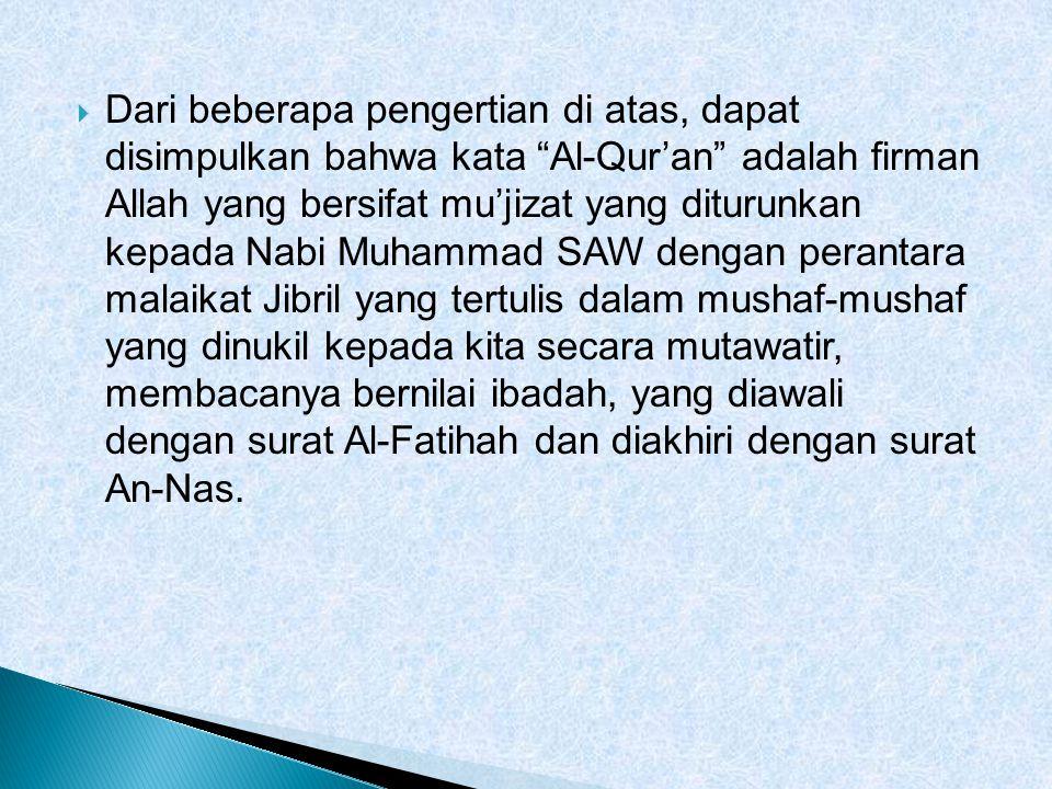 " Dari beberapa pengertian di atas, dapat disimpulkan bahwa kata ""Al-Qur'an"" adalah firman Allah yang bersifat mu'jizat yang diturunkan kepada Nabi Mu"