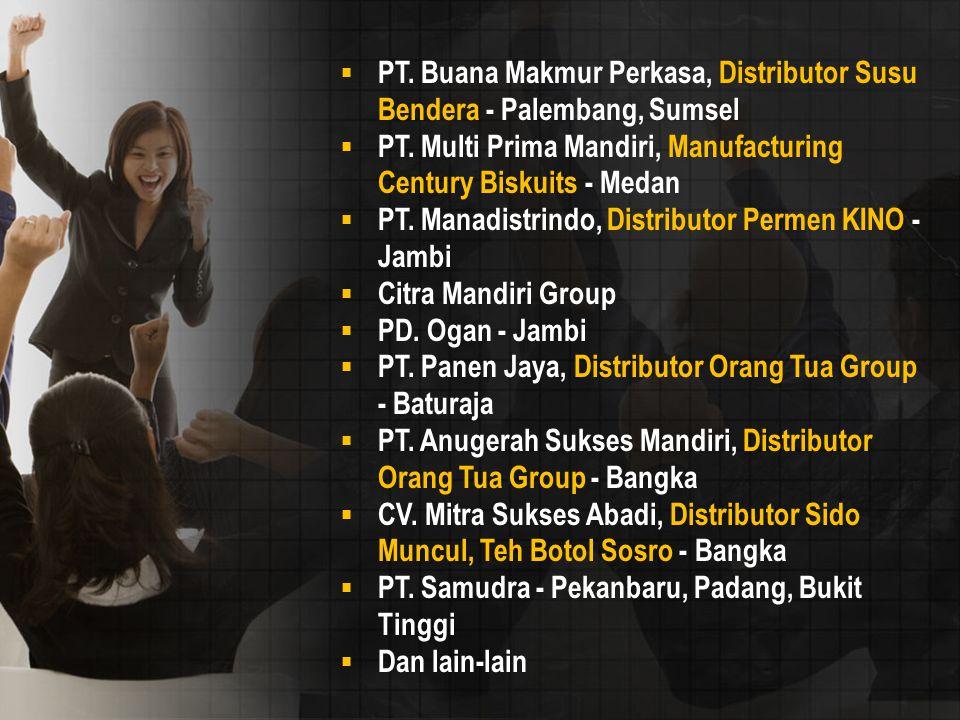  PT. Buana Makmur Perkasa, Distributor Susu Bendera - Palembang, Sumsel  PT. Multi Prima Mandiri, Manufacturing Century Biskuits - Medan  PT. Manad
