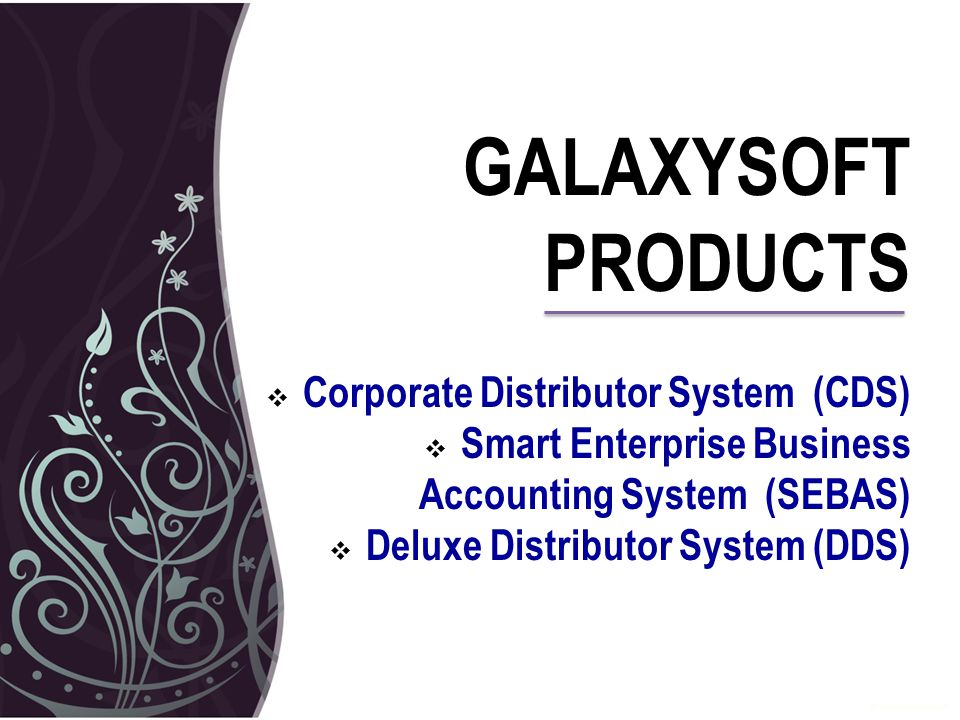 GALAXYSOFT PRODUCTS  Corporate Distributor System (CDS)  Smart Enterprise Business Accounting System (SEBAS)  Deluxe Distributor System (DDS)