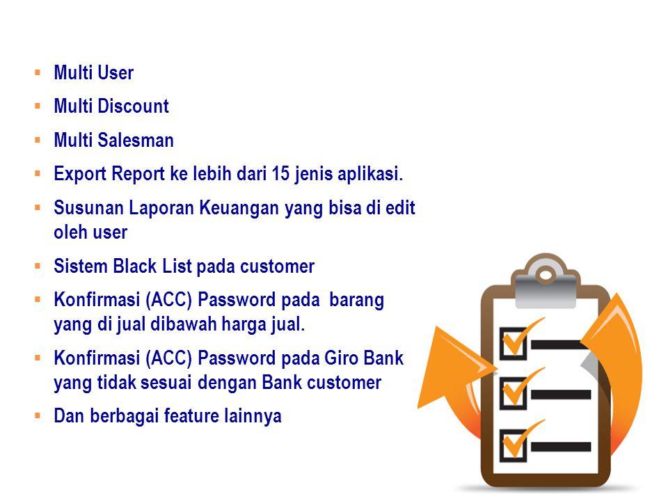  Multi User  Multi Discount  Multi Salesman  Export Report ke lebih dari 15 jenis aplikasi.  Susunan Laporan Keuangan yang bisa di edit oleh user