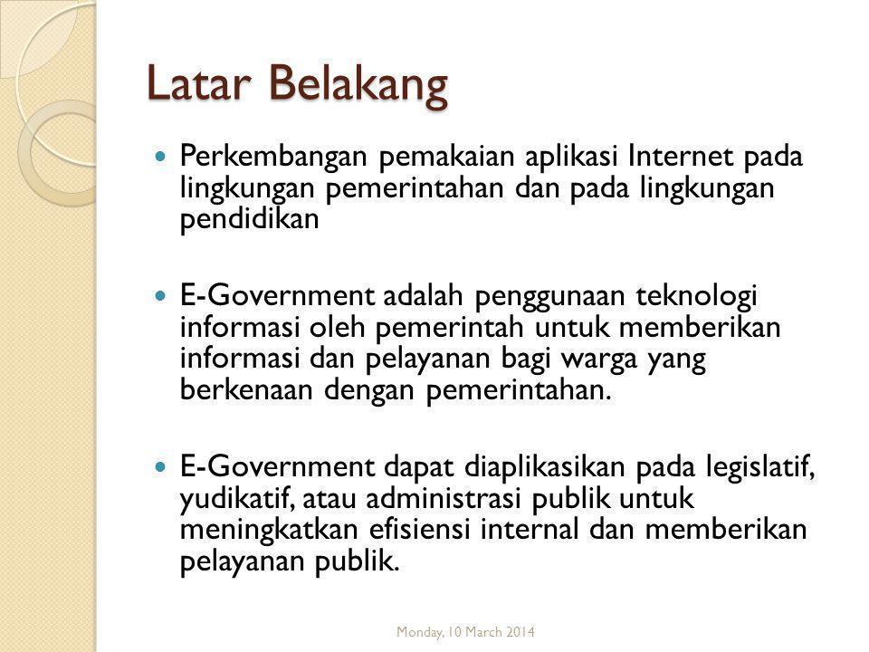 Latar Belakang  Perkembangan pemakaian aplikasi Internet pada lingkungan pemerintahan dan pada lingkungan pendidikan  E-Government adalah penggunaan teknologi informasi oleh pemerintah untuk memberikan informasi dan pelayanan bagi warga yang berkenaan dengan pemerintahan.