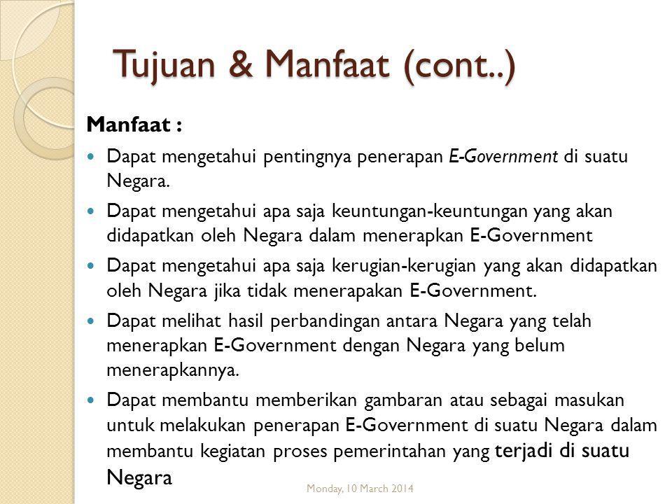 Tujuan & Manfaat (cont..) Manfaat :  Dapat mengetahui pentingnya penerapan E-Government di suatu Negara.