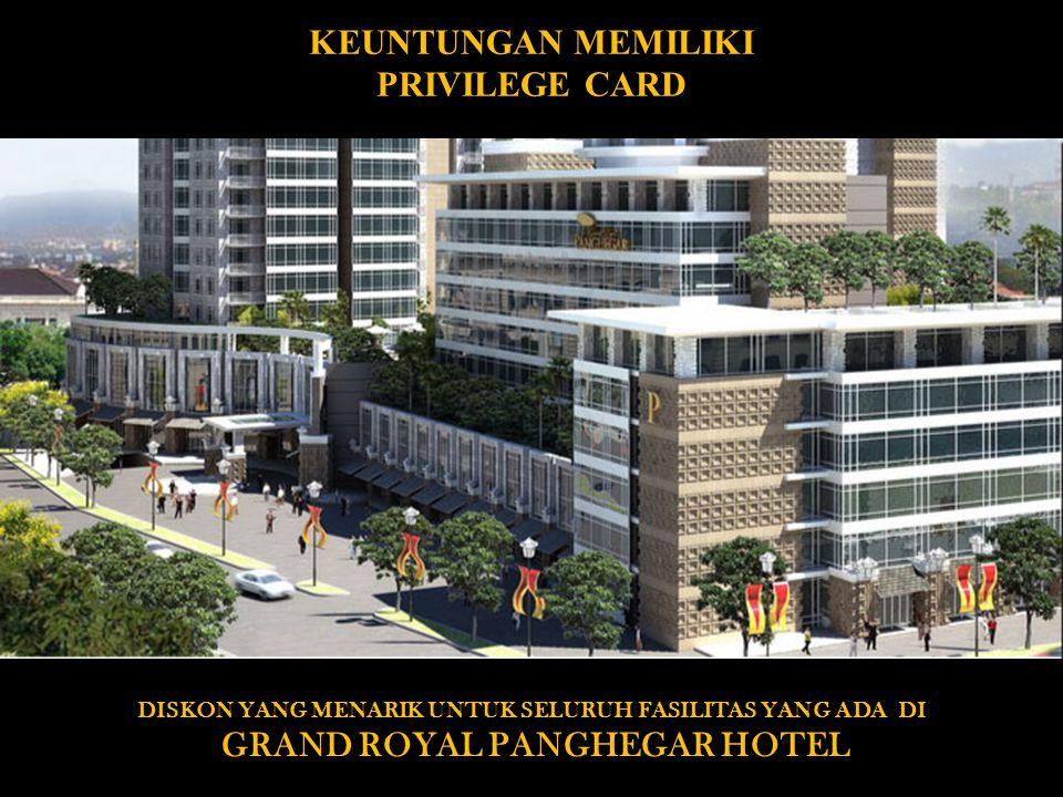 KEUNTUNGAN MEMILIKI PRIVILEGE CARD DISKON YANG MENARIK UNTUK SELURUH FASILITAS YANG ADA DI GRAND ROYAL PANGHEGAR HOTEL