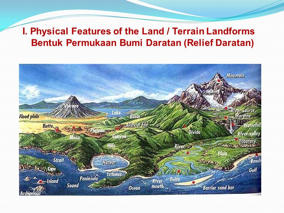 I. Physical Features of the Land / Terrain Landforms Bentuk Permukaan Bumi Daratan (Relief Daratan)
