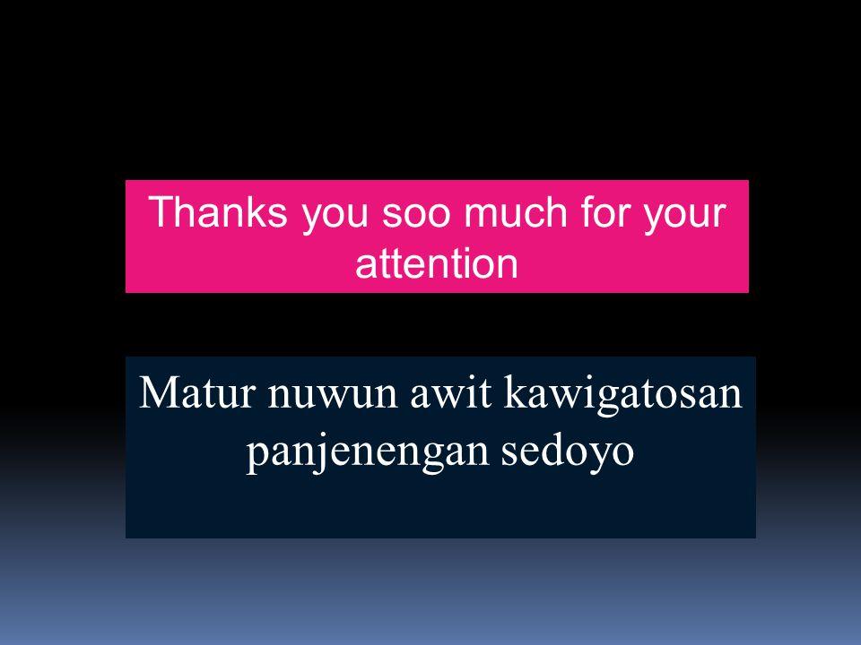 Thanks you soo much for your attention Matur nuwun awit kawigatosan panjenengan sedoyo