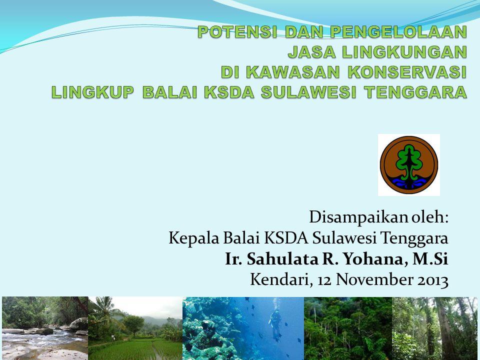 Disampaikan oleh: Kepala Balai KSDA Sulawesi Tenggara Ir. Sahulata R. Yohana, M.Si Kendari, 12 November 2013
