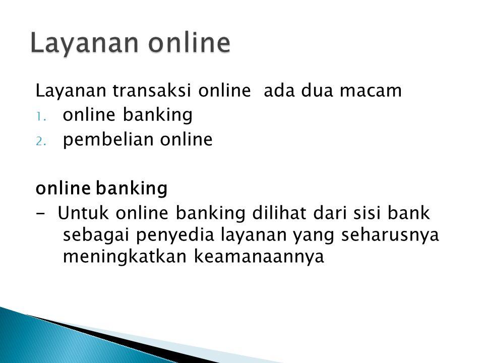 Online banking dilengkapi dengan dua tahap keamanan • Pertama melalui pin untuk masuk ke account pengguna • Kedua melalui One Time Pad key untuk melakukan transaksi finansial.