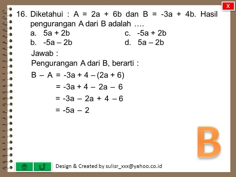 Design & Created by sulisr_xxx@yahoo.co.id 15.Hasil 4 2 a 2 b 3 x 2 4 b 3 c 2 adalah ….