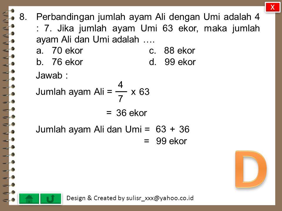 Design & Created by sulisr_xxx@yahoo.co.id 8.Perbandingan jumlah ayam Ali dengan Umi adalah 4 : 7.