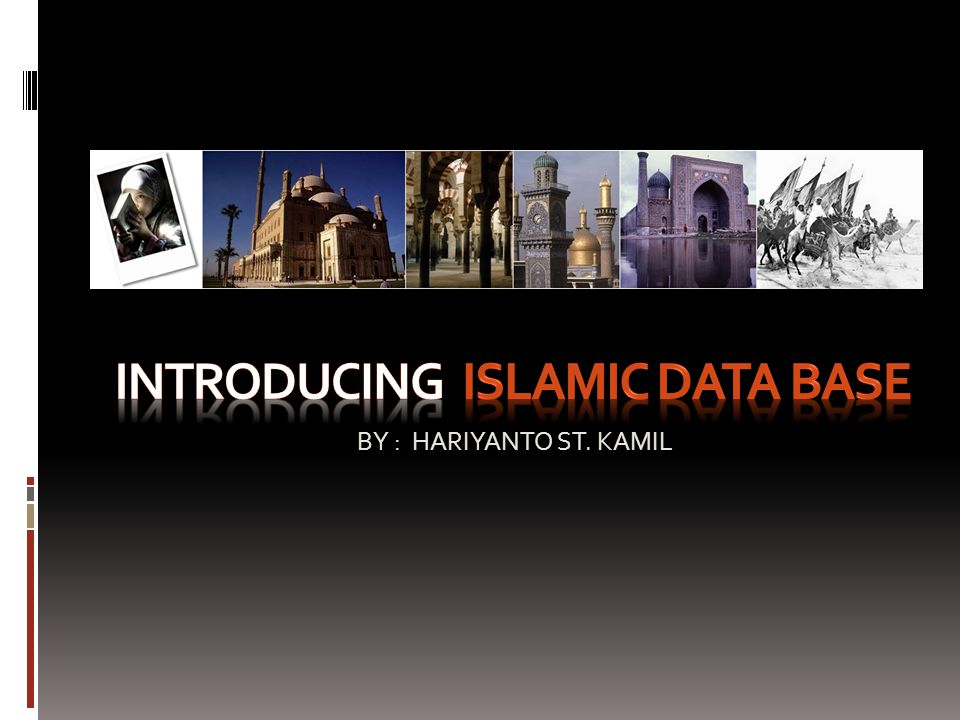 Islamic database Islamic database adalah situs internet yang memuat informasi karya-karya ke- Islaman.