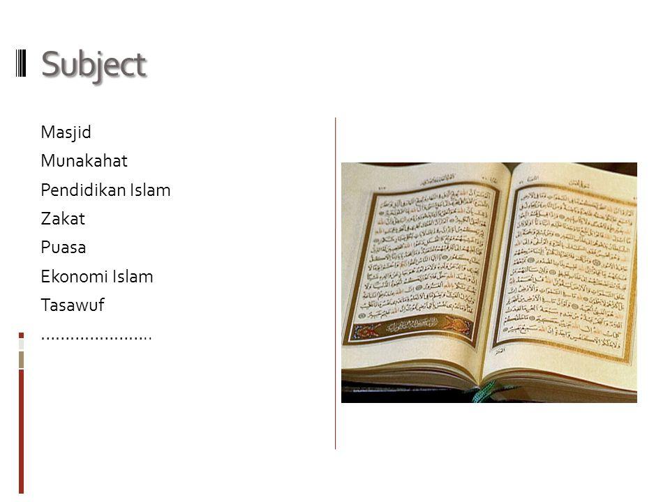 Subject Masjid Munakahat Pendidikan Islam Zakat Puasa Ekonomi Islam Tasawuf …………………..