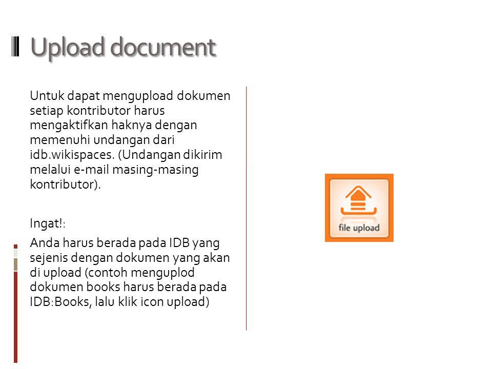 Upload document Untuk dapat mengupload dokumen setiap kontributor harus mengaktifkan haknya dengan memenuhi undangan dari idb.wikispaces.