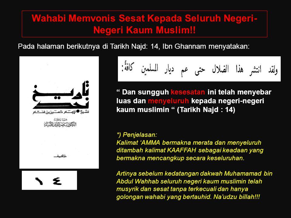 Dan sungguh kesesatan ini telah menyebar luas dan menyeluruh kepada negeri-negeri kaum muslimin (Tarikh Najd : 14) *) Penjelasan: Kalimat 'AMMA bermakna merata dan menyeluruh ditambah kalimat KAAFFAH sebagai keadaan yang bermakna mencangkup secara keseluruhan.