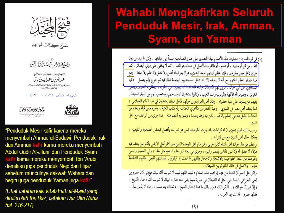 Wahabi Mengkafirkan Seluruh Penduduk Mesir, Irak, Amman, Syam, dan Yaman Penduduk Mesir kafir karena mereka menyembah Ahmad al-Badawi.