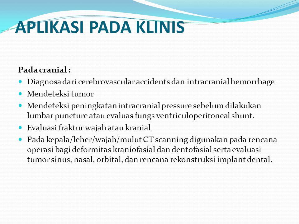 APLIKASI PADA KLINIS Pada cranial :  Diagnosa dari cerebrovascular accidents dan intracranial hemorrhage  Mendeteksi tumor  Mendeteksi peningkatan