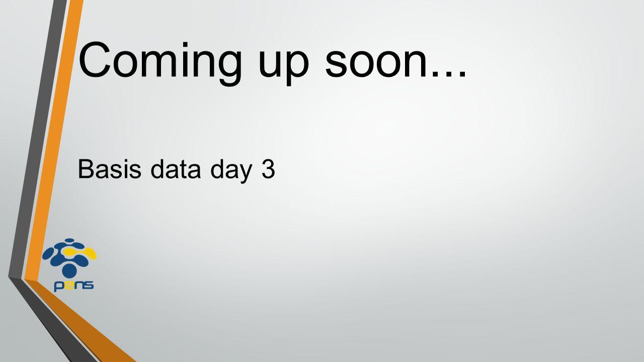 Coming up soon... Basis data day 3