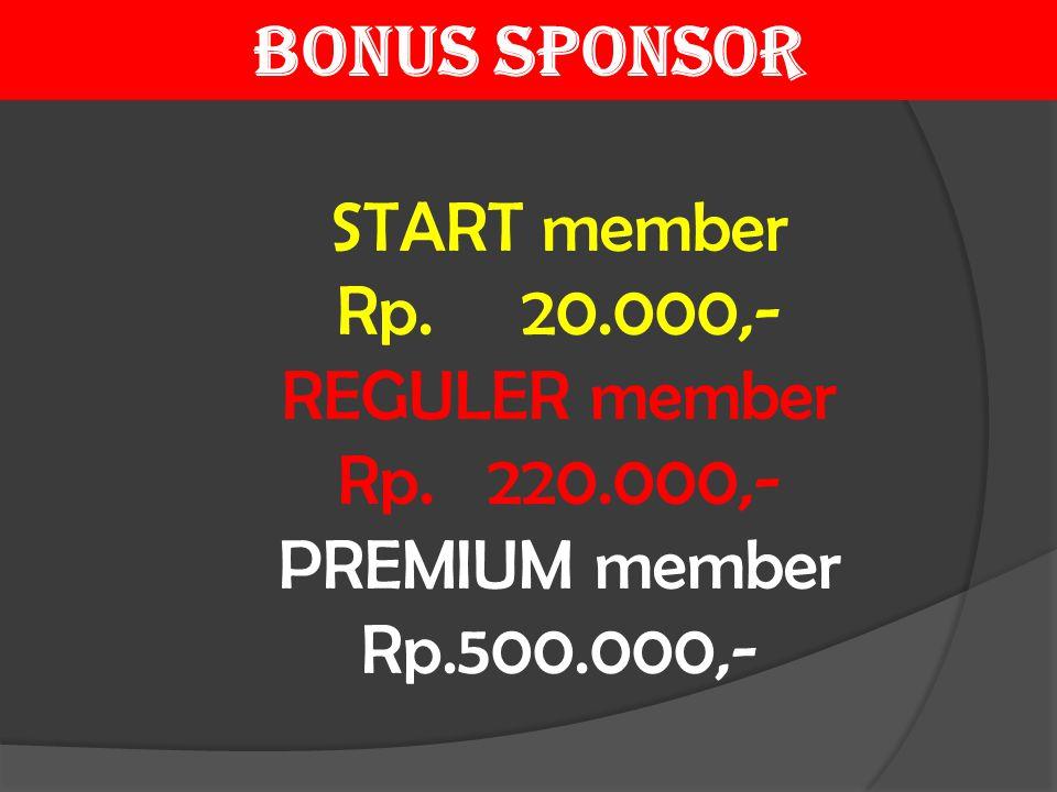 START member Rp. 20.000,- REGULER member Rp. 220.000,- PREMIUM member Rp.500.000,- BONUS SPONSOR