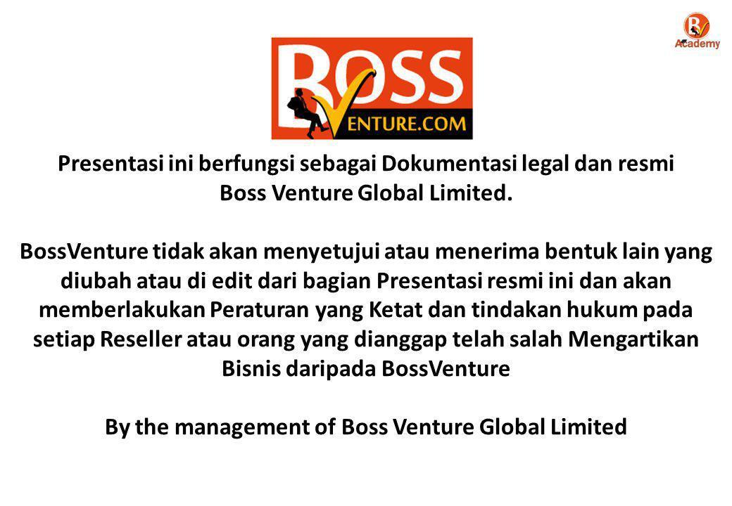 Presentasi ini berfungsi sebagai Dokumentasi legal dan resmi Boss Venture Global Limited. BossVenture tidak akan menyetujui atau menerima bentuk lain