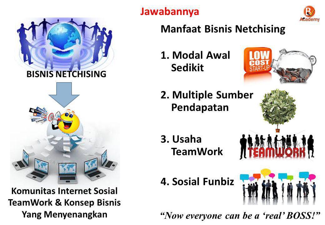 BISNIS NETCHISING Komunitas Internet Sosial TeamWork & Konsep Bisnis Yang Menyenangkan Manfaat Bisnis Netchising 1.